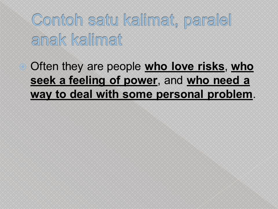  Often they are people who love risks, who seek a feeling of power, and who need a way to deal with some personal problem.