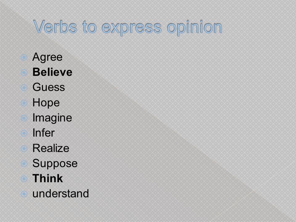  Agree  Believe  Guess  Hope  Imagine  Infer  Realize  Suppose  Think  understand