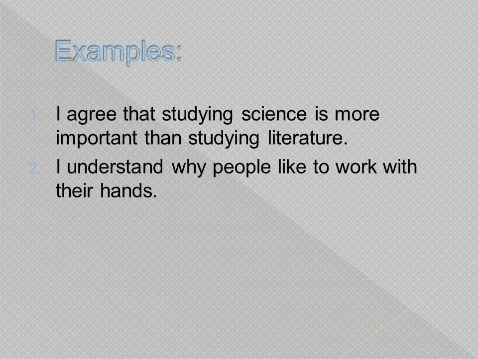 1.I agree that studying science is more important than studying literature.