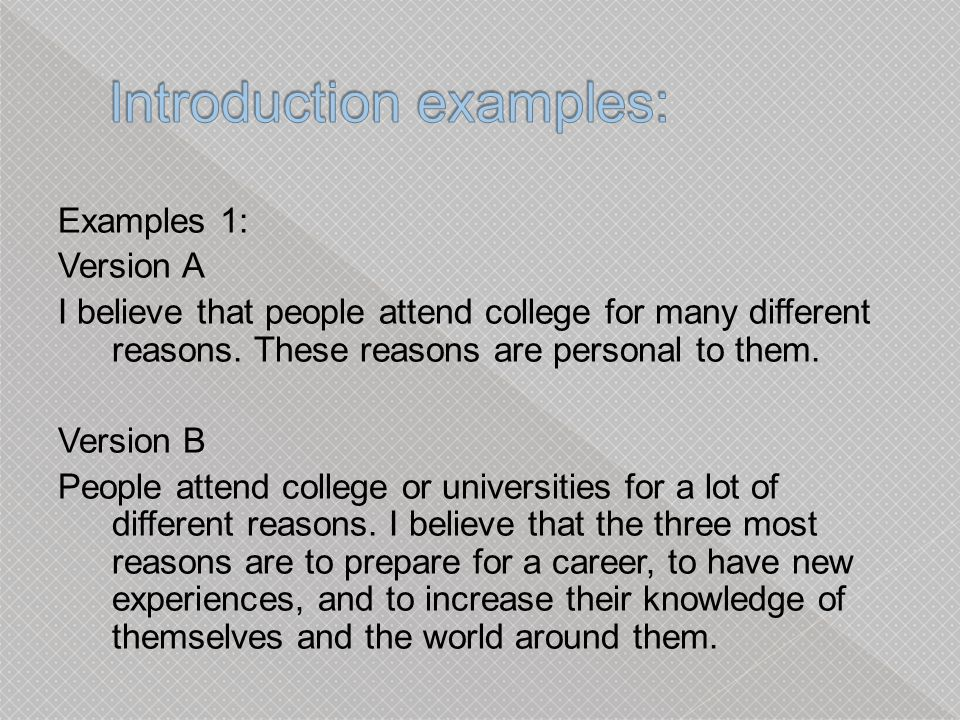 Examples 1: Version A I believe that people attend college for many different reasons.