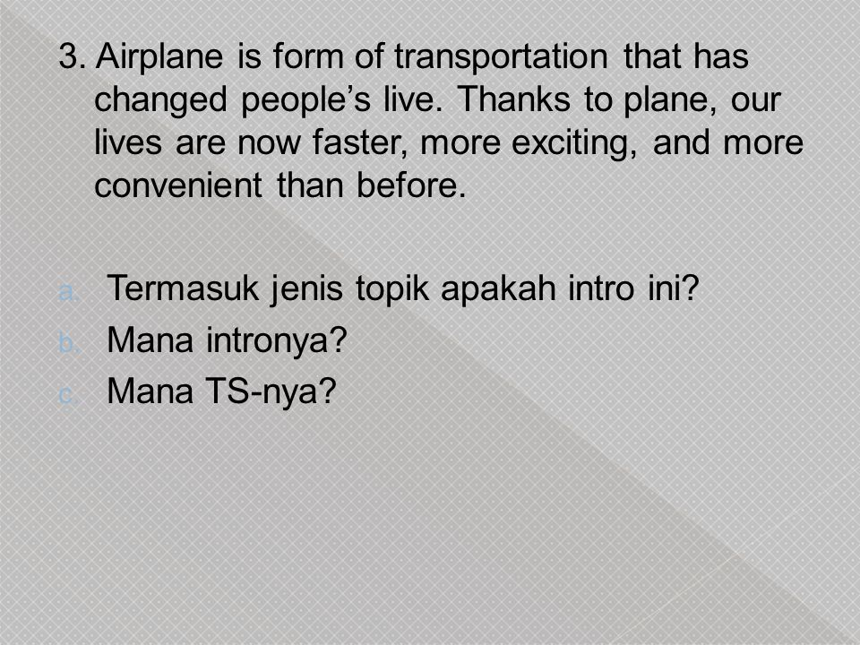 3.Airplane is form of transportation that has changed people's live.