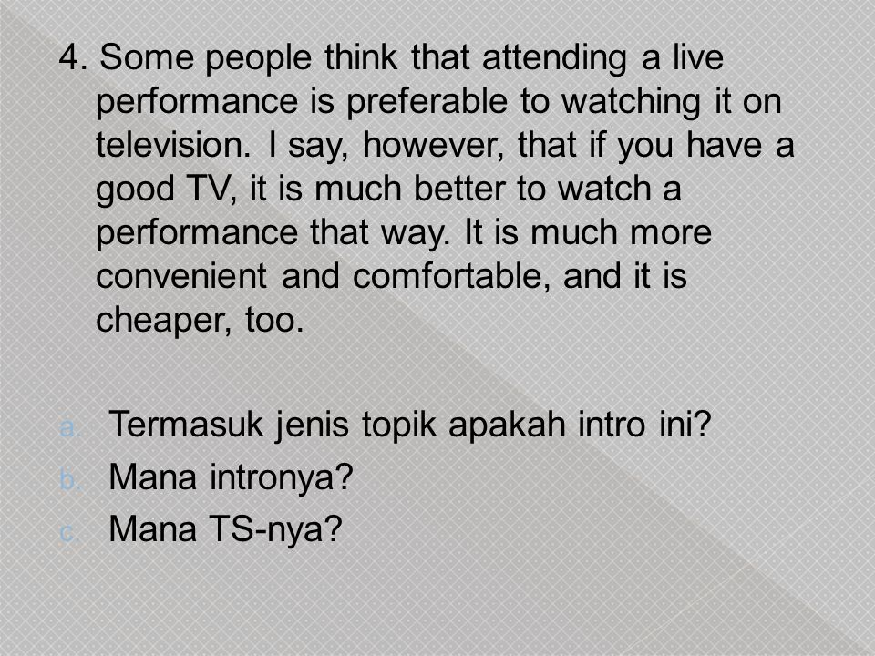 4.Some people think that attending a live performance is preferable to watching it on television.