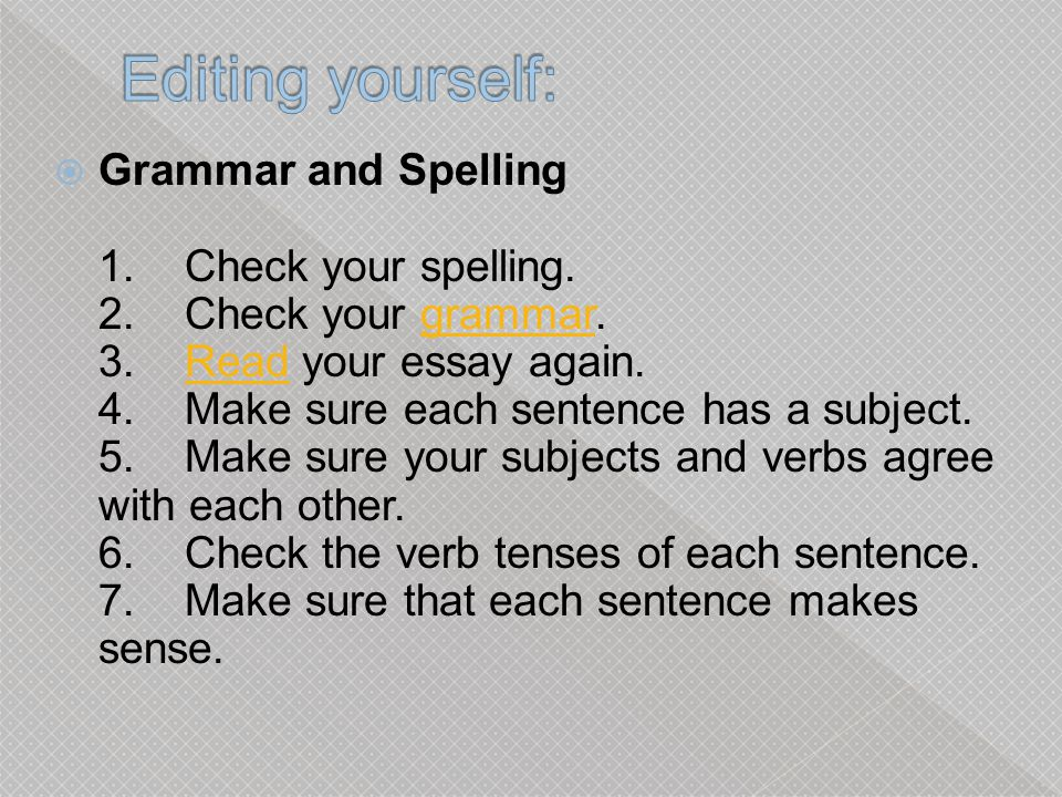 Grammar and Spelling 1.Check your spelling. 2. Check your grammar.