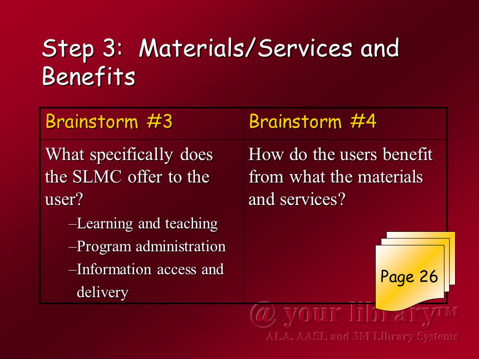 Step 3: Materials/Services and Benefits Brainstorm #3 Brainstorm #4 What specifically does the SLMC offer to the user.