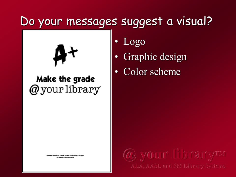 Do your messages suggest a visual? LogoLogo Graphic designGraphic design Color schemeColor scheme