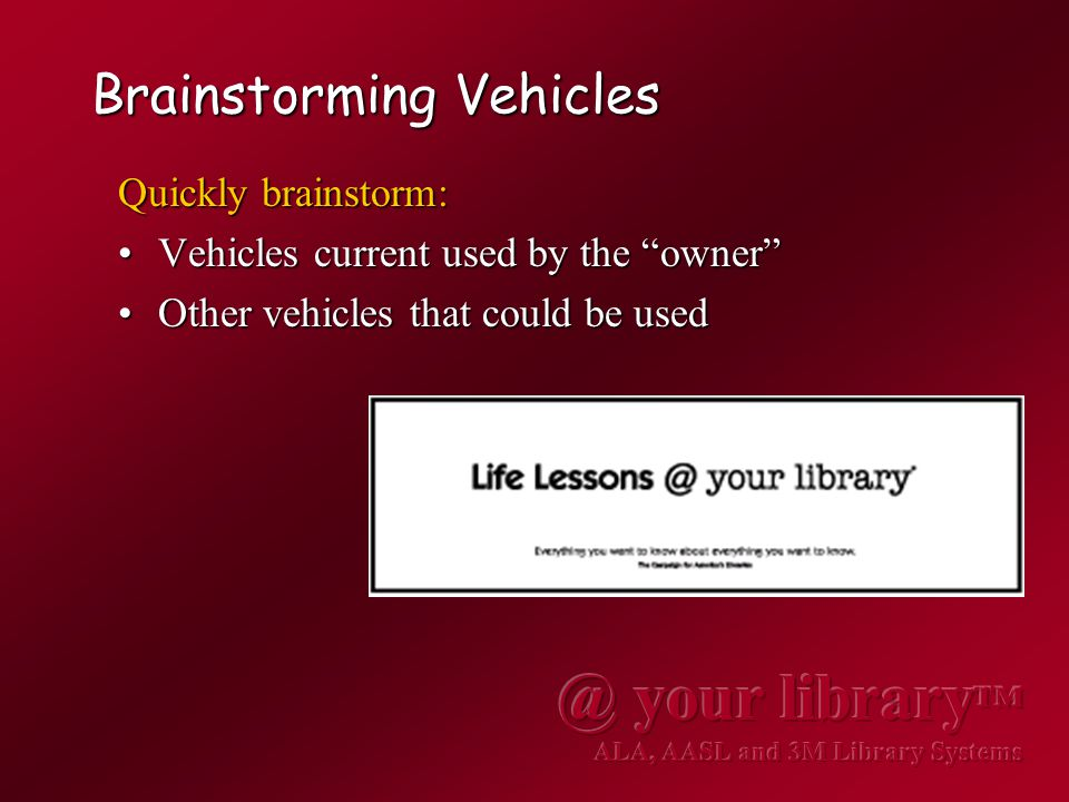 Brainstorming Vehicles Quickly brainstorm: Vehicles current used by the owner Vehicles current used by the owner Other vehicles that could be usedOther vehicles that could be used