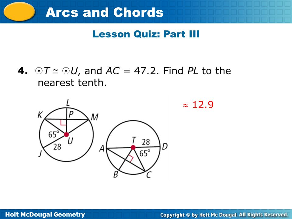 Holt McDougal Geometry Arcs and Chords Lesson Quiz: Part III  12.9 4.
