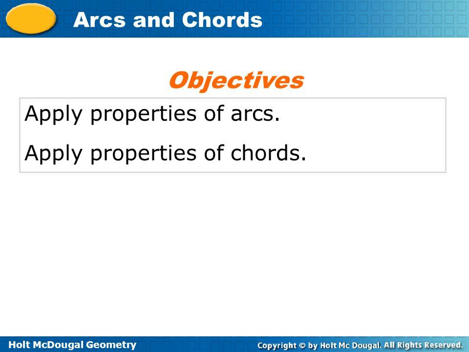 Holt McDougal Geometry Arcs and Chords Apply properties of arcs.