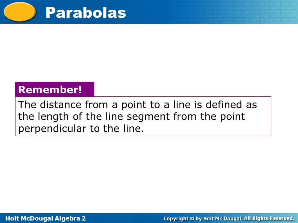 Holt McDougal Algebra 2 Parabolas The distance from a point to a line is defined as the length of the line segment from the point perpendicular to the