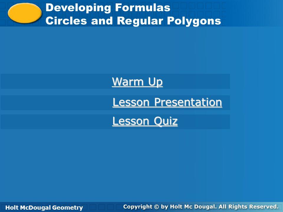 Holt McDougal Geometry Developing Formulas Circles and Regular Polygons Developing Formulas Circles and Regular Polygons Holt Geometry Warm Up Warm Up
