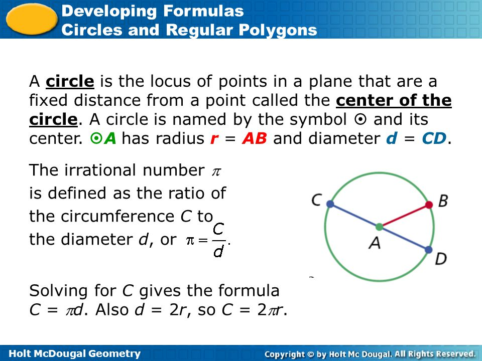 Holt McDougal Geometry Developing Formulas Circles and Regular Polygons A circle is the locus of points in a plane that are a fixed distance from a po