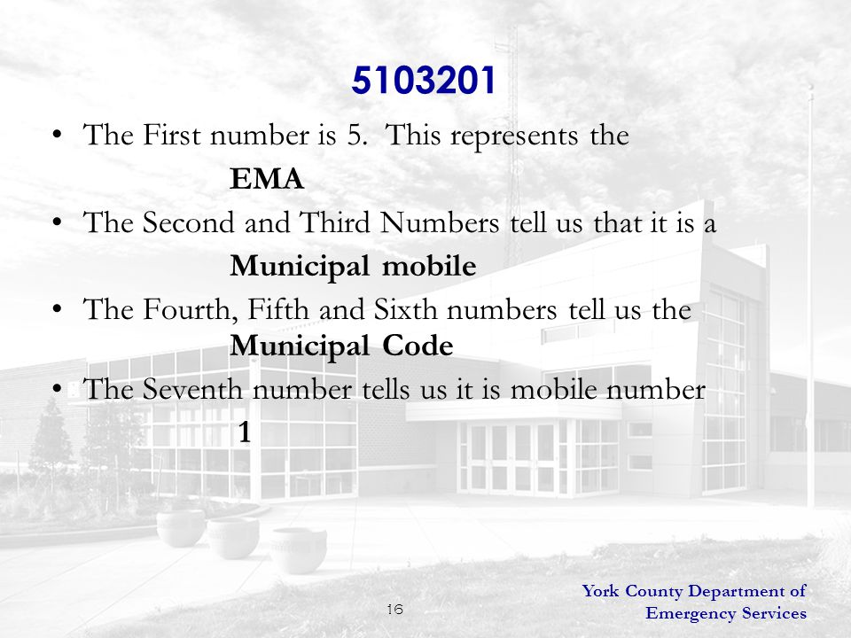 York County Department of Emergency Services 16 5103201 The First number is 5.