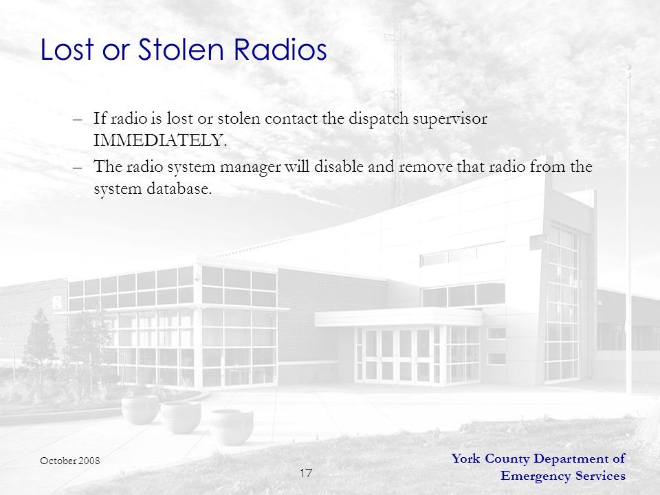 York County Department of Emergency Services 17 Lost or Stolen Radios –If radio is lost or stolen contact the dispatch supervisor IMMEDIATELY. –The ra