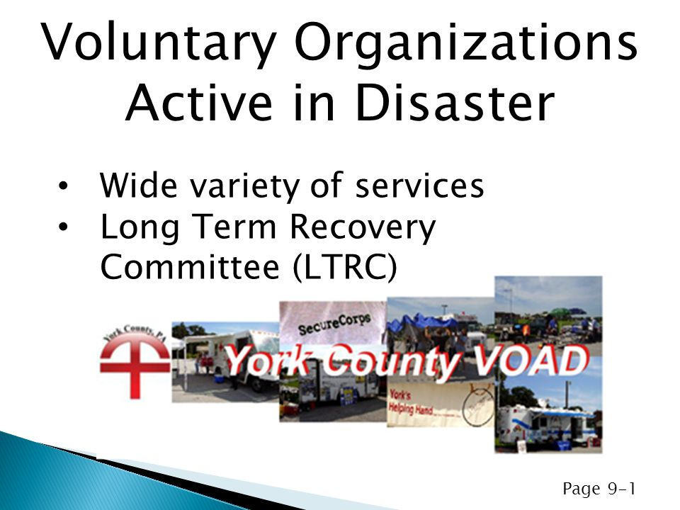 Wide variety of services Long Term Recovery Committee (LTRC) Voluntary Organizations Active in Disaster Page 9-1