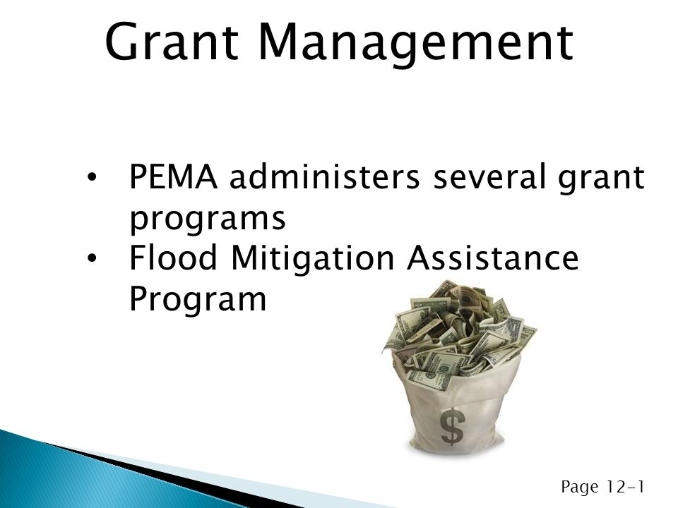 PEMA administers several grant programs Flood Mitigation Assistance Program Grant Management Page 12-1