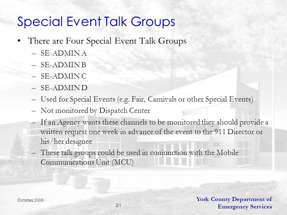 York County Department of Emergency Services 21 Special Event Talk Groups There are Four Special Event Talk Groups –SE-ADMIN A –SE-ADMIN B –SE-ADMIN C –SE-ADMIN D –Used for Special Events (e.g.
