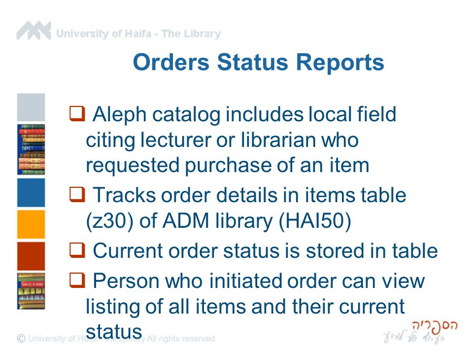 Orders Status Reports  Aleph catalog includes local field citing lecturer or librarian who requested purchase of an item  Tracks order details in it