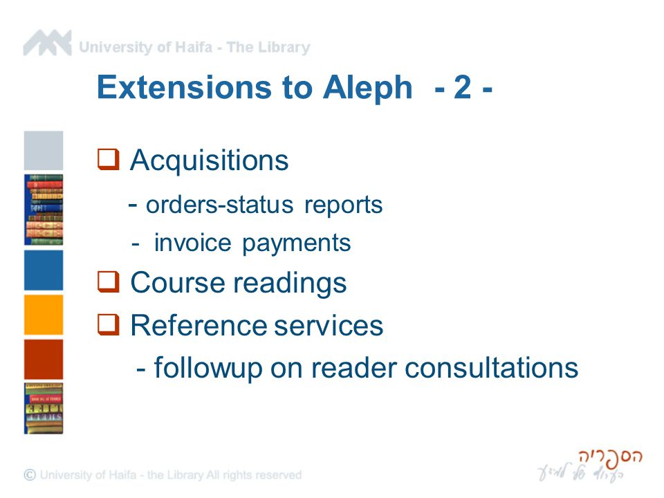 Extensions to Aleph - 2 -  Acquisitions - orders-status reports - invoice payments  Course readings  Reference services - followup on reader consul