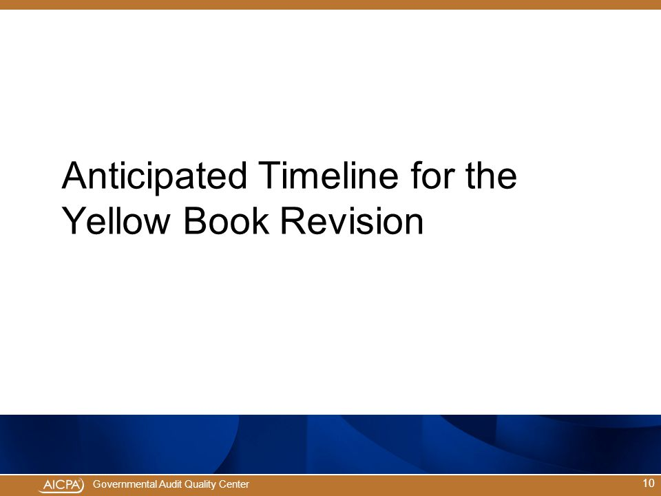 Governmental Audit Quality Center Anticipated Timeline for the Yellow Book Revision 10