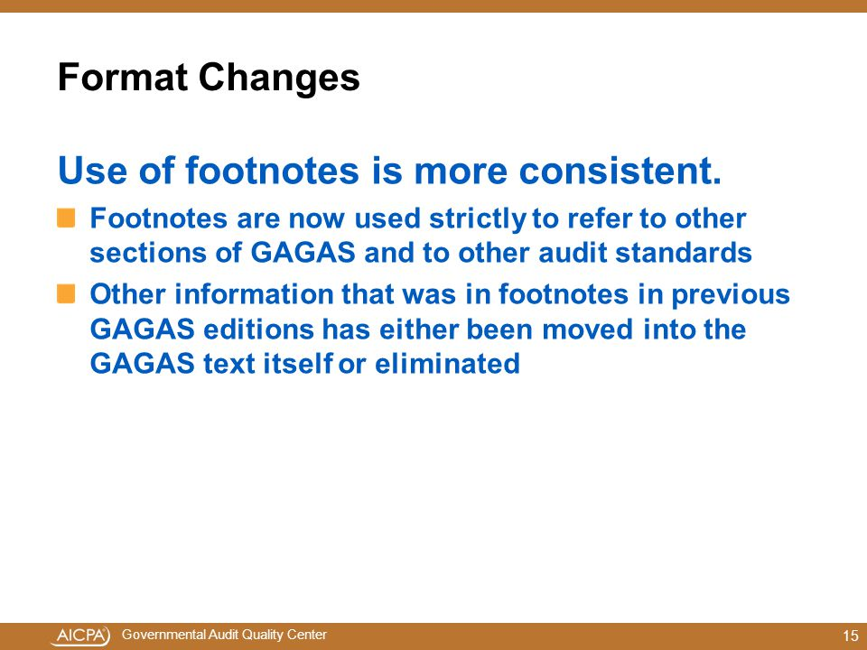 Governmental Audit Quality Center Format Changes Use of footnotes is more consistent.