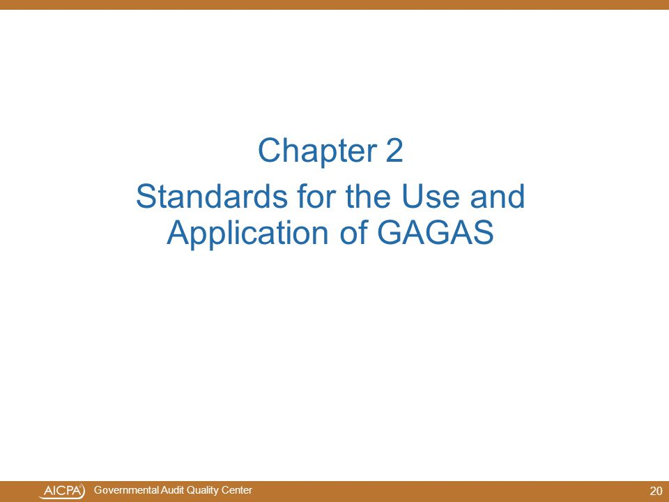 Governmental Audit Quality Center 20 Chapter 2 Standards for the Use and Application of GAGAS