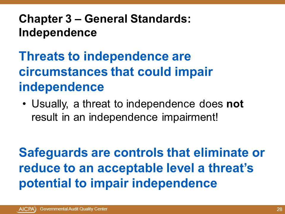 Governmental Audit Quality Center Chapter 3 – General Standards: Independence Threats to independence are circumstances that could impair independence Usually, a threat to independence does not result in an independence impairment.