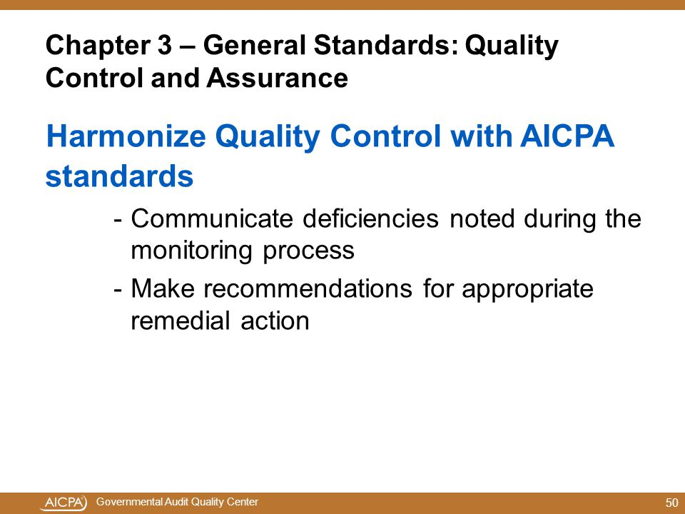 Governmental Audit Quality Center Chapter 3 – General Standards: Quality Control and Assurance Harmonize Quality Control with AICPA standards -Communicate deficiencies noted during the monitoring process -Make recommendations for appropriate remedial action 50