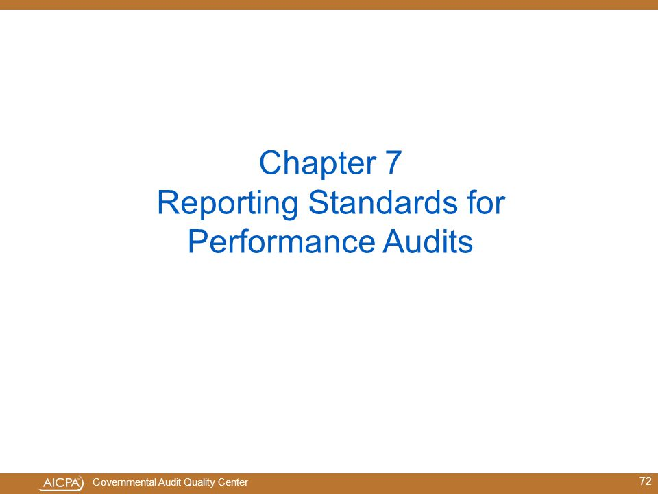 Governmental Audit Quality Center Chapter 7 Reporting Standards for Performance Audits 72