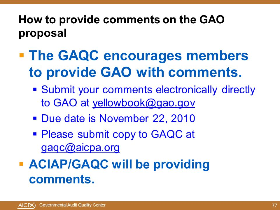 Governmental Audit Quality Center How to provide comments on the GAO proposal  The GAQC encourages members to provide GAO with comments.