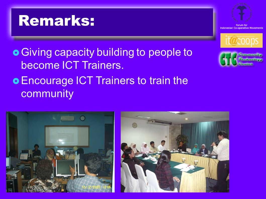 Remarks:  Giving capacity building to people to become ICT Trainers.