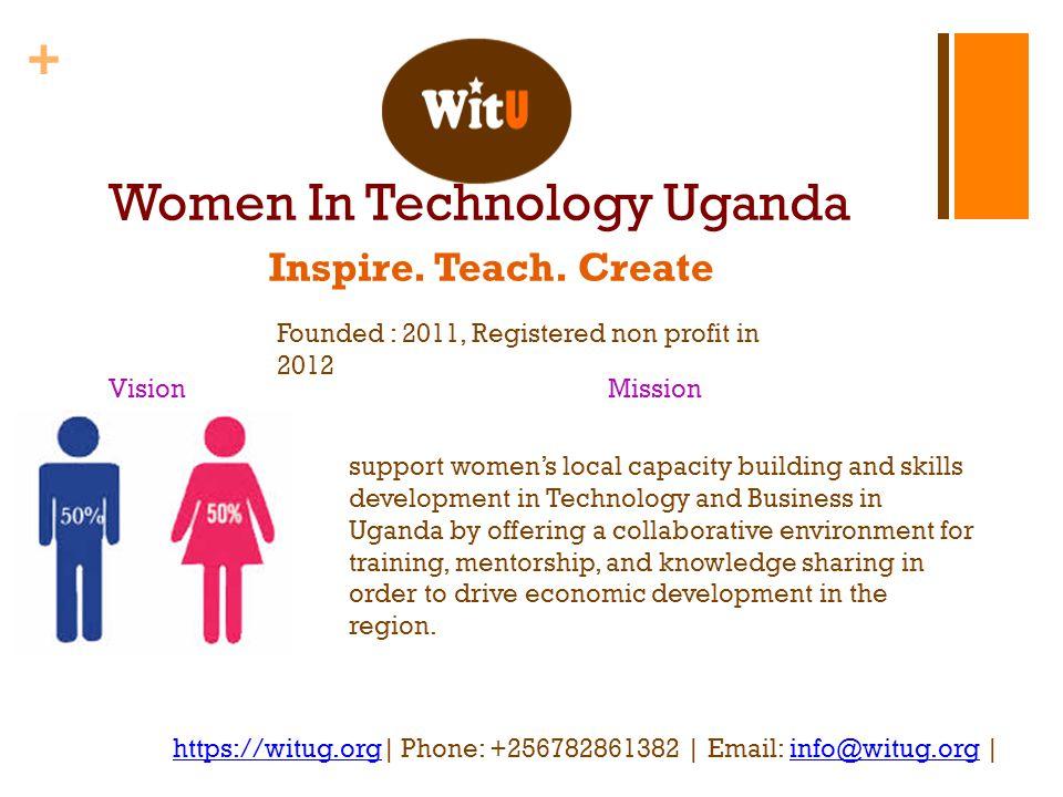 + Women In Technology Uganda Inspire. Teach. Create https://witug.orghttps://witug.org| Phone: +256782861382 | Email: info@witug.org |info@witug.org V