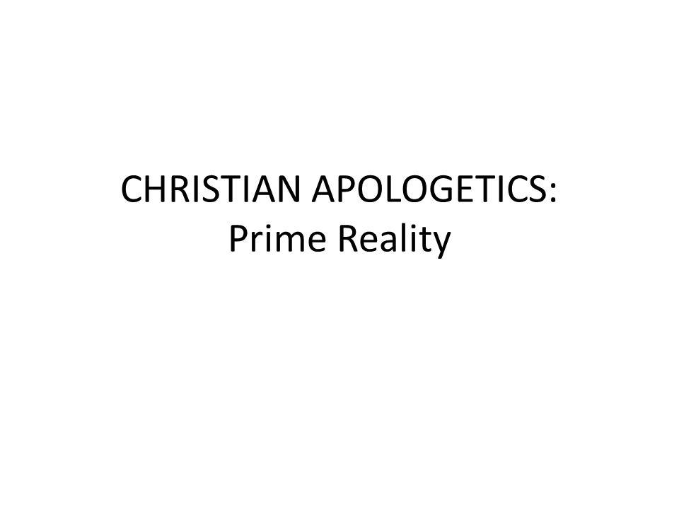 CHRISTIAN APOLOGETICS: Prime Reality
