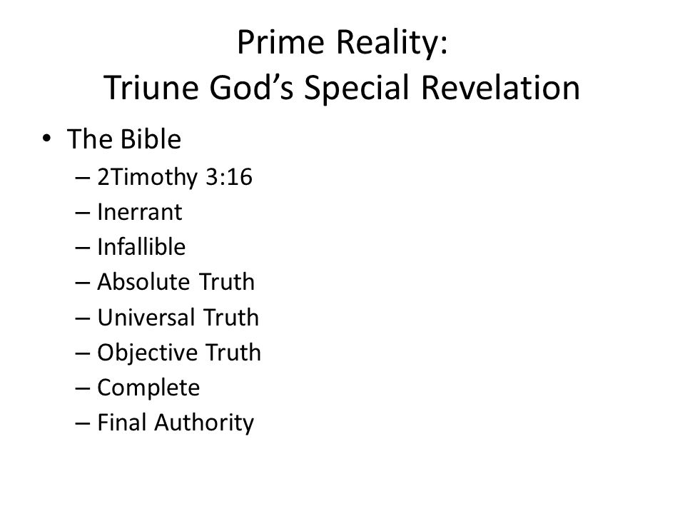 Prime Reality: Triune God's Special Revelation The Bible – 2Timothy 3:16 – Inerrant – Infallible – Absolute Truth – Universal Truth – Objective Truth – Complete – Final Authority