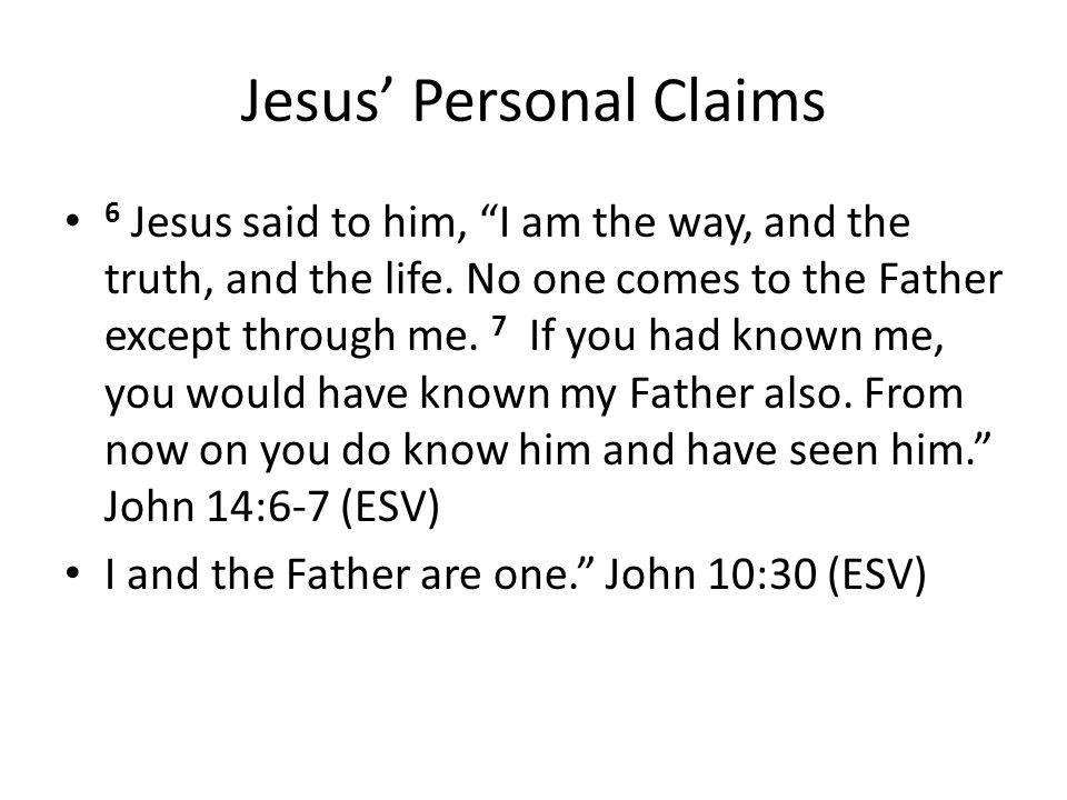 Jesus' Personal Claims 6 Jesus said to him, I am the way, and the truth, and the life.