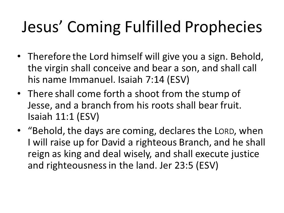 Jesus' Coming Fulfilled Prophecies Therefore the Lord himself will give you a sign.