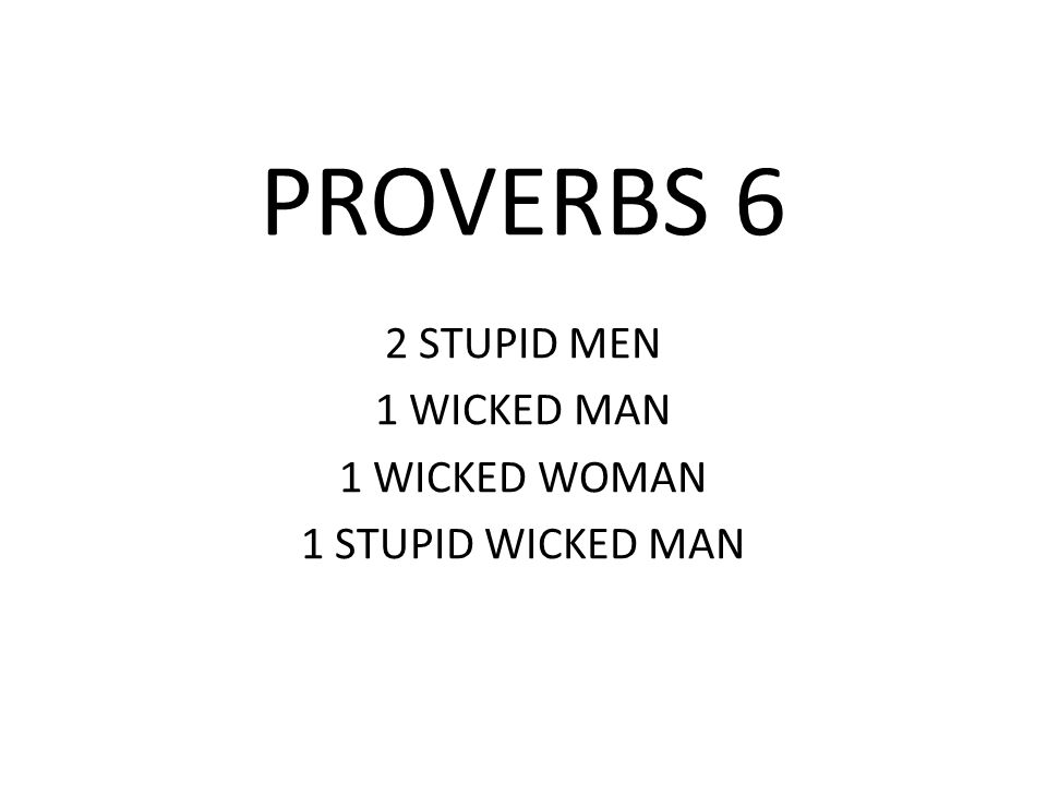 THE WICKED WOMAN PROVERBS 6:24-25 Proverbs 6:24-25 (ESV) 24 to preserve you from the evil woman, from the smooth tongue of the adulteress.