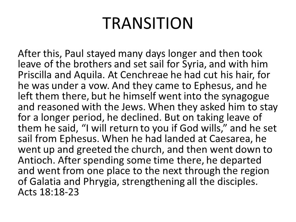 TRANSITION After this, Paul stayed many days longer and then took leave of the brothers and set sail for Syria, and with him Priscilla and Aquila. At