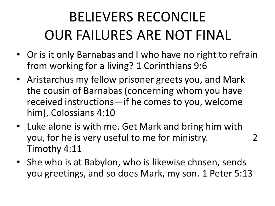 BELIEVERS RECONCILE OUR FAILURES ARE NOT FINAL Or is it only Barnabas and I who have no right to refrain from working for a living.