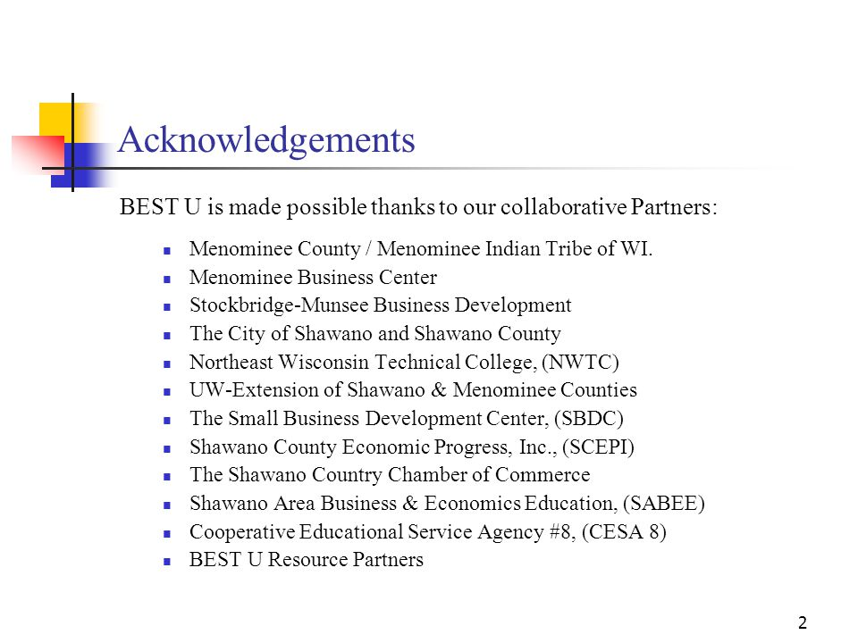 2 Acknowledgements BEST U is made possible thanks to our collaborative Partners: Menominee County / Menominee Indian Tribe of WI. Menominee Business C