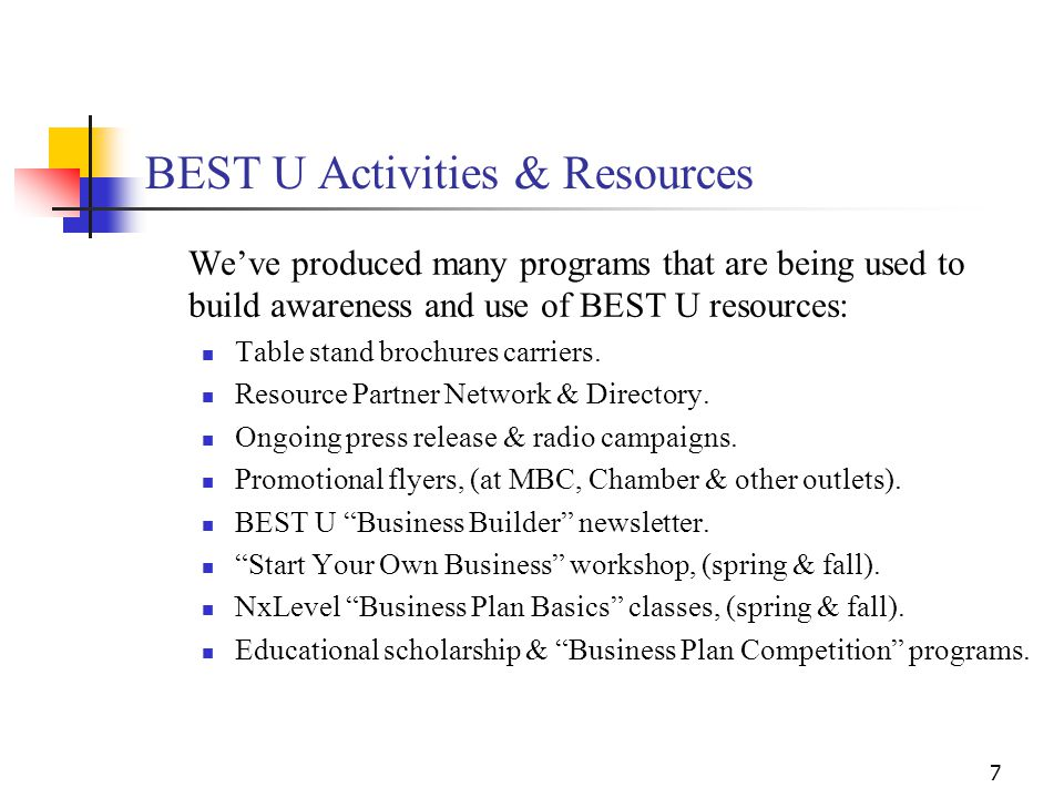 8 BEST U Activities & Resources, (cont.) We're developing new programs in 2006 that will enable us to improve services to BEST U clients: Trade show booth & related materials.