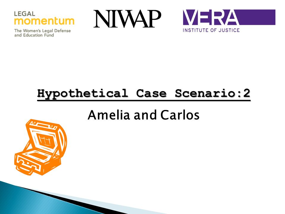 Hypothetical Case Scenario:2 Hypothetical Case Scenario:2 Amelia and Carlos