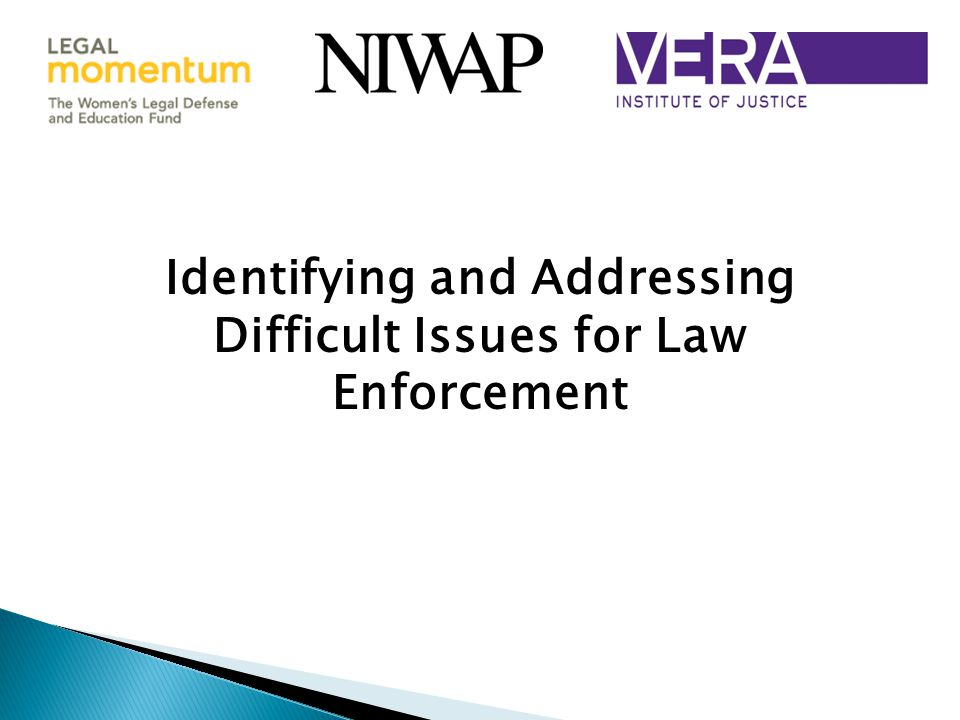 Identifying and Addressing Difficult Issues for Law Enforcement