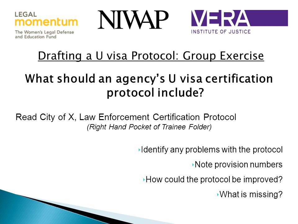 Drafting a U visa Protocol: Group Exercise What should an agency's U visa certification protocol include.