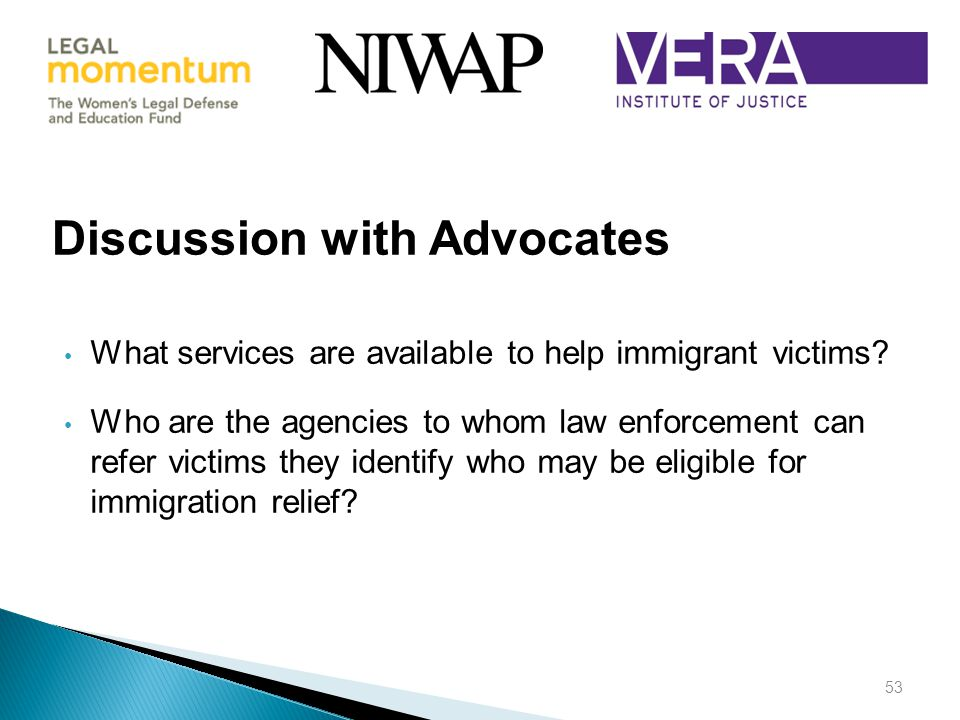 Discussion with Advocates What services are available to help immigrant victims.