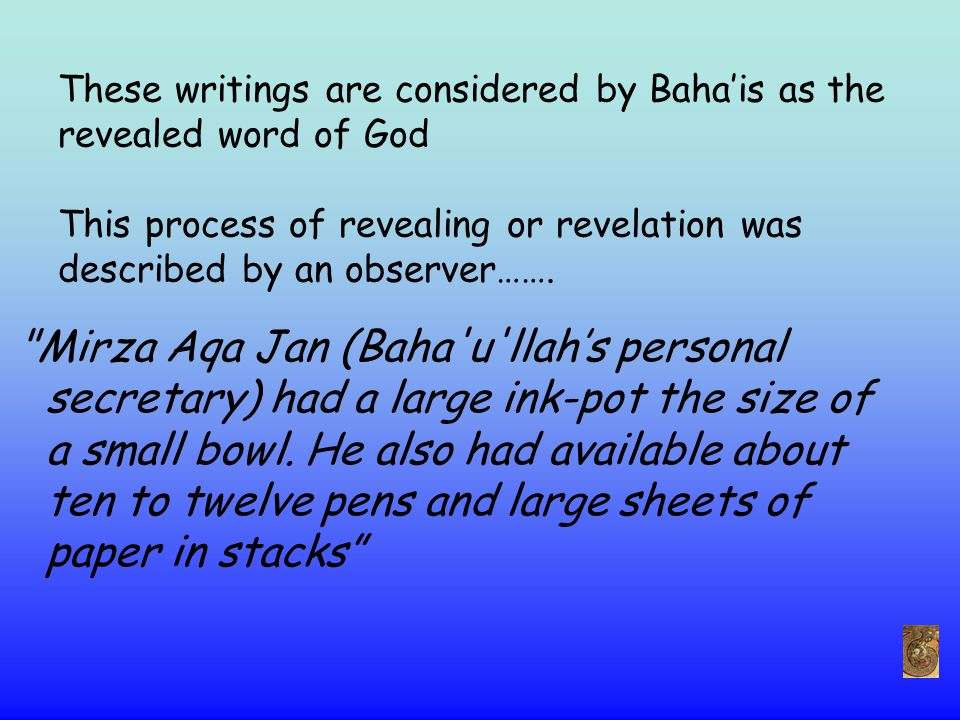 These writings are considered by Baha'is as the revealed word of God This process of revealing or revelation was described by an observer…….
