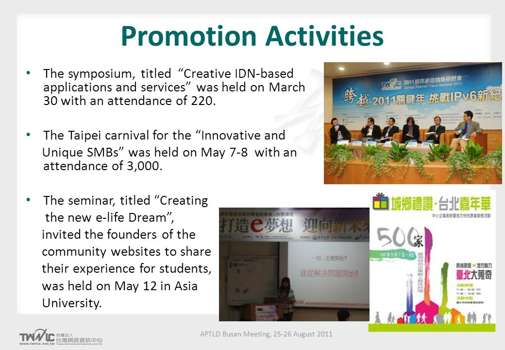 Promotion Activities The symposium, titled Creative IDN-based applications and services was held on March 30 with an attendance of 220.
