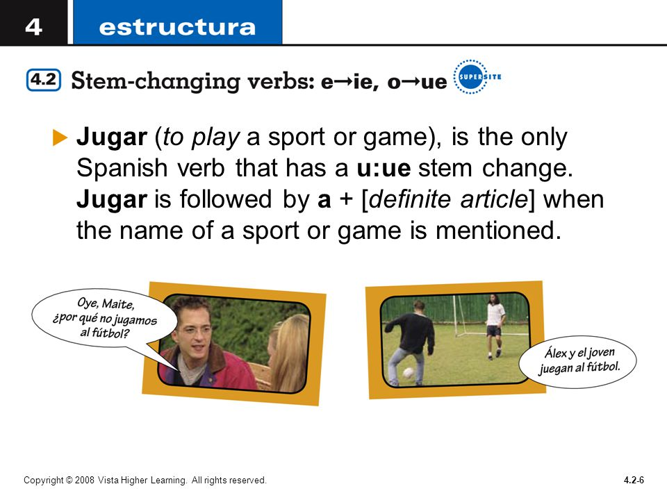 Copyright © 2008 Vista Higher Learning. All rights reserved.4.2-6  Jugar (to play a sport or game), is the only Spanish verb that has a u:ue stem cha