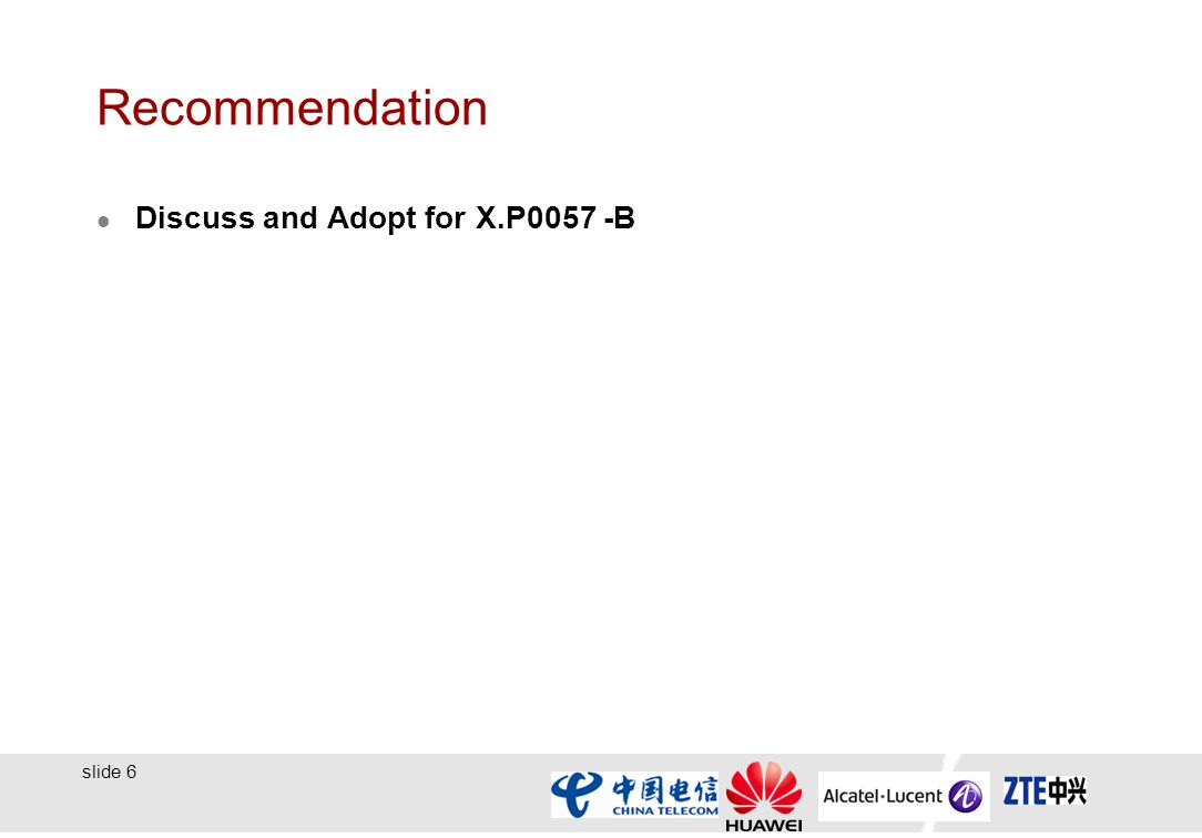 slide 6 Recommendation Discuss and Adopt for X.P0057 -B