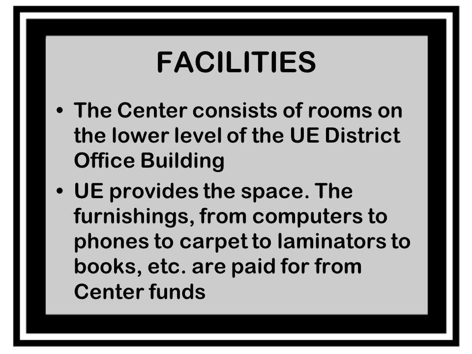FACILITIES The Center consists of rooms on the lower level of the UE District Office Building UE provides the space.