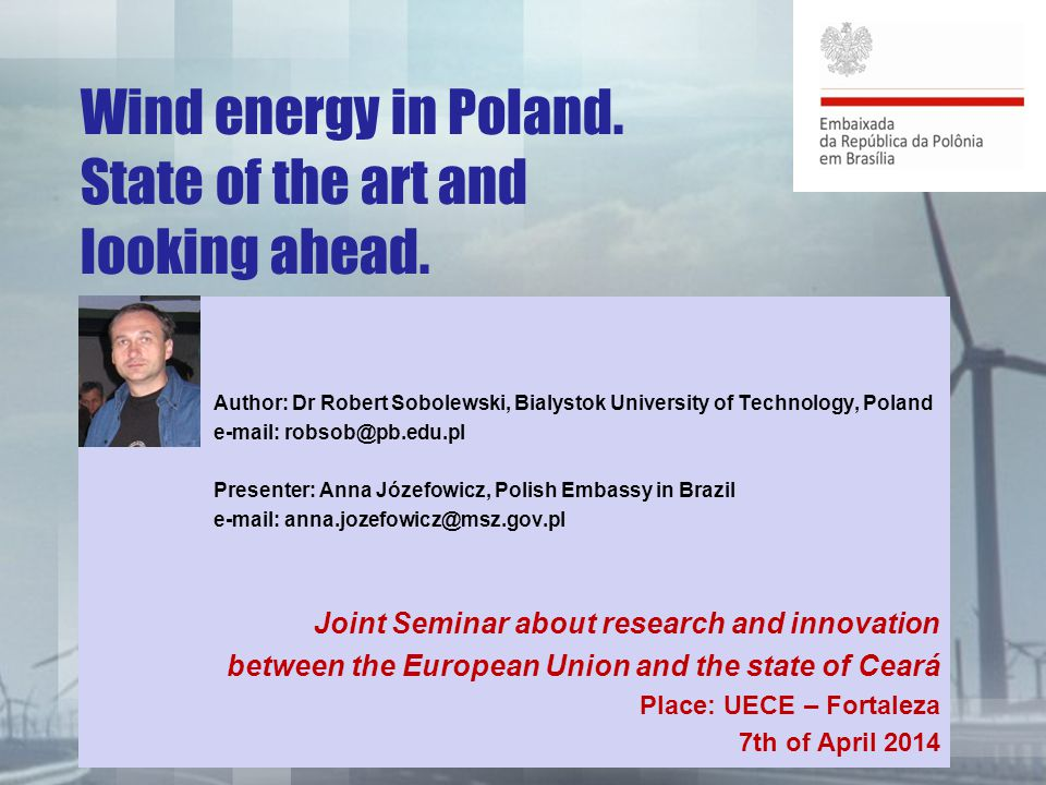 Wind energy in Poland. State of the art and looking ahead. Author: Dr Robert Sobolewski, Bialystok University of Technology, Poland e-mail: robsob@pb.